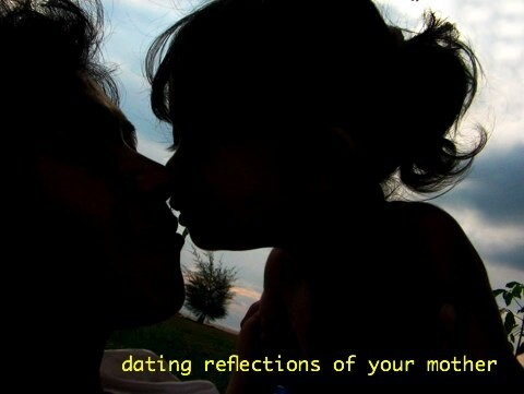 dating reflections of your mother