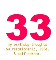 Happy Birthday: 33 Thoughts on Relationships, Self-Esteem, and Life!