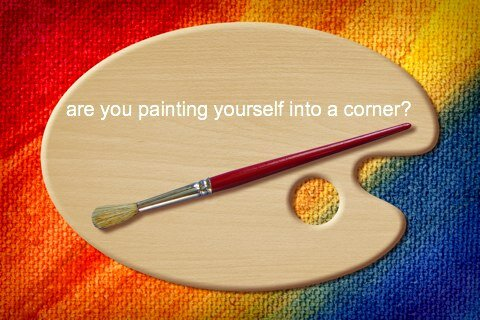 Are You Painting Yourself Into a Corner? When Your Beliefs Remove Your Options