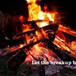 Let The Breakup Bonfire Burn – You Can Control How Much More Pain You Experience Post Breakup