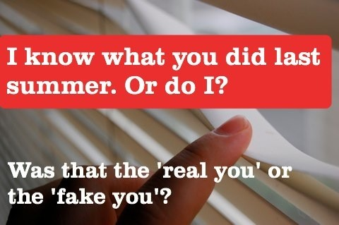 I know what you did last summer. Or do I? Was that the real or fake you? Picture of person peeking through blinds