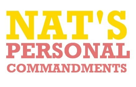 NAT'S PERSONAL COMMANDMENTS