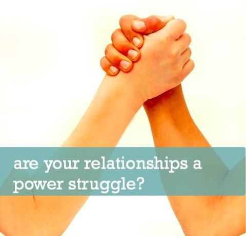 are your relationships a power struggle?