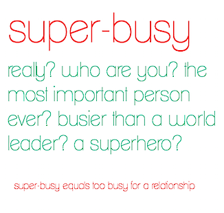 super-busy people who don't have time for a relationship