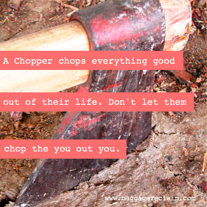 Are You Dealing With A 'Chopper'? When Somebody Keeps Trying To Cut You Down