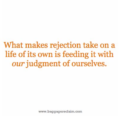 What makes rejection take on a life of its own is feeding it with our judgement of ourselves. We could kill a rejection stone cold if only we'd pour some reality and self-compassion on it.