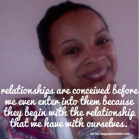 Relationships are conceived before we even enter into them because they begin with the relationship that we have with ourselves.