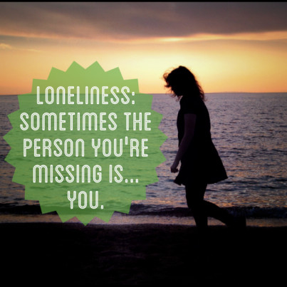 loneliness: sometimes the person you're missing is you