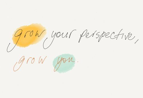 grow your perspective, grow you