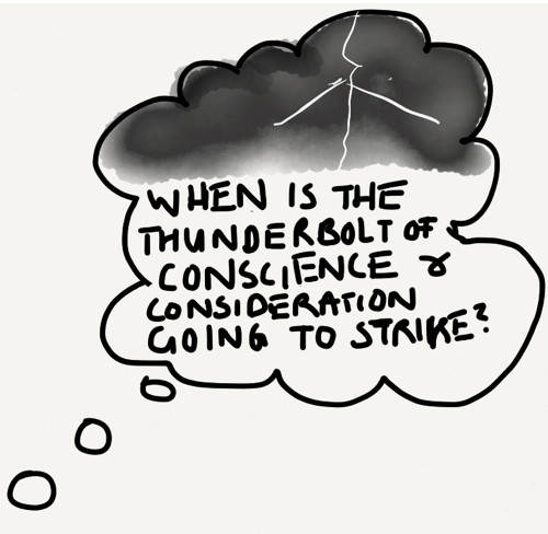 When is the thunderbolt of conscience and consideration going to strike?