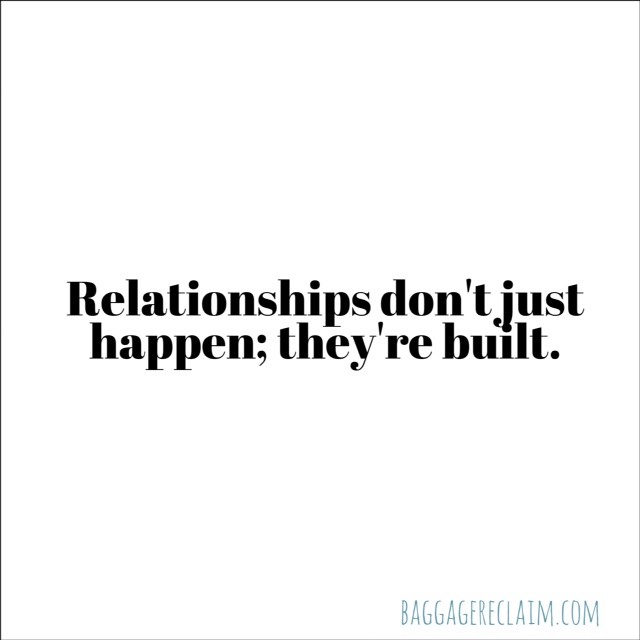 Relationships don't just happen; they're built.
