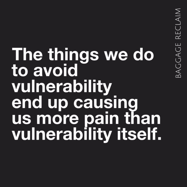 The things we do to avoid vulnerability end up causing more pain than vulnerability itself.