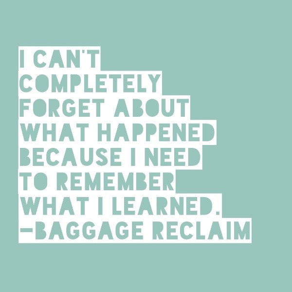 I can't completely forget about what happened because I need to remember what I learned.
