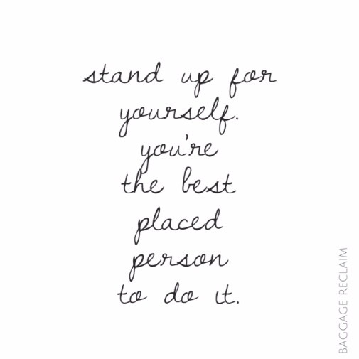 Stand up for yourself. You're the best placed person to do it.