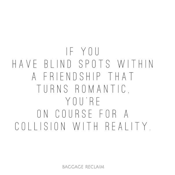 If you have blind spots in a friendship that turns romantic, you're on course for a collision with reality.