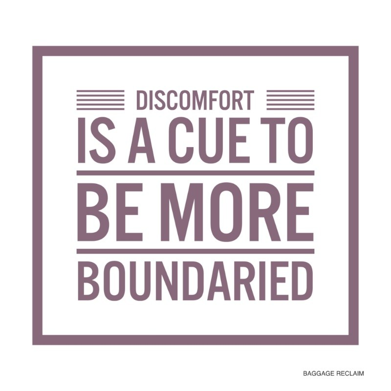 Discomfort is a cue to be more boundaried