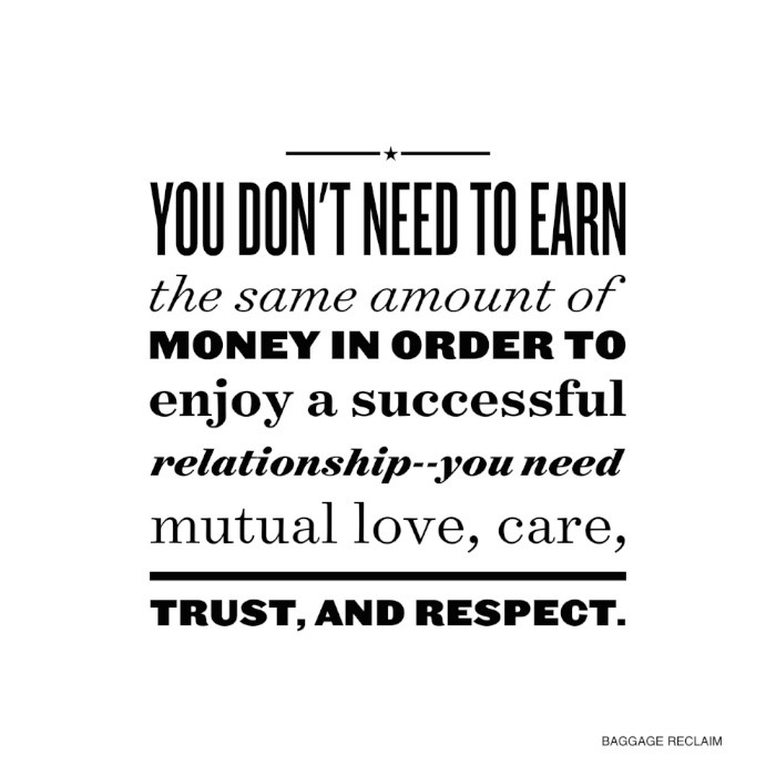 You don't need to earn the same amount of money to enjoy a successful relationship--you need love, care, trust and respect.