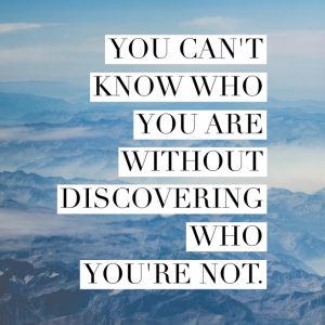 You can't know who you are without discovering who you're not