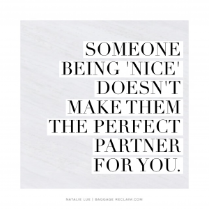 Someone being 'nice' doesn't make them the perfect partner for you.