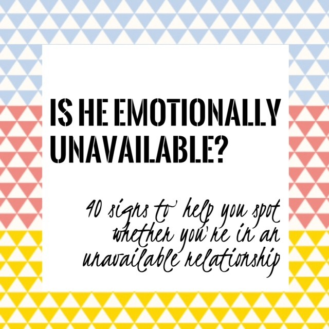 Is he emotionally unavailable? 40 signs to help you spot whether you're in an unavailable relationship