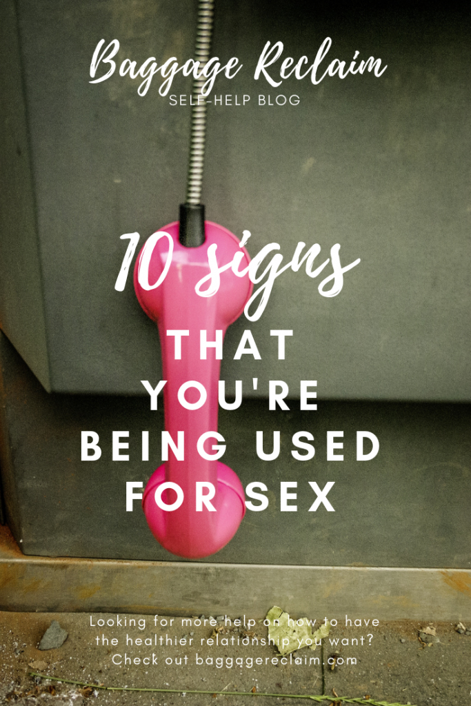 10 signs that they're using you for sex. Is it that he just wants me for sex?