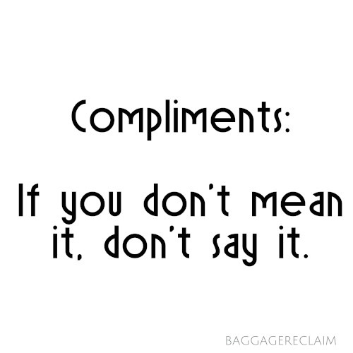 Compliments: If you don't mean it, don't say it
