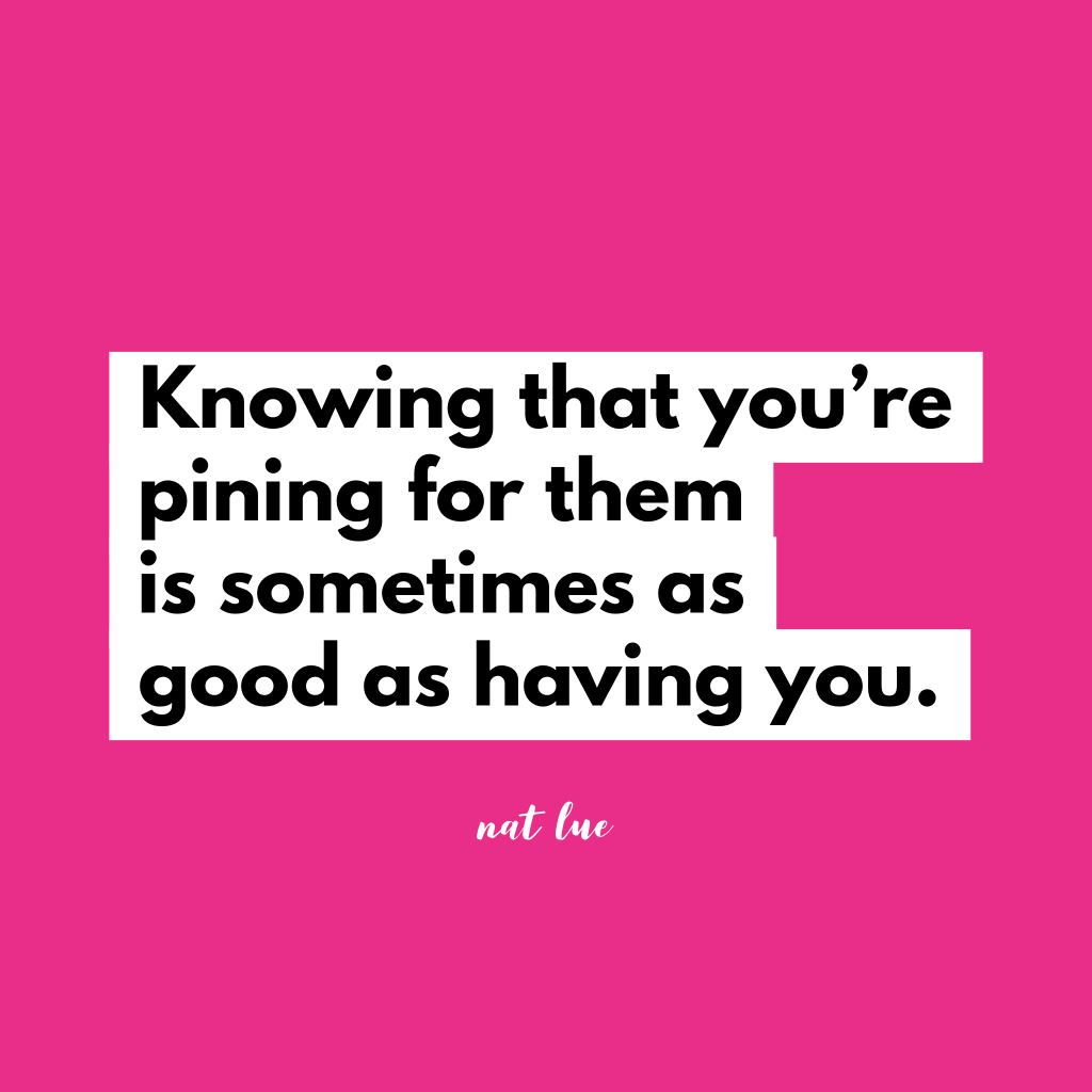 Knowing that you're pining for them is sometimes as good as having you. Natalie Lue quote for Baggage Reclaim