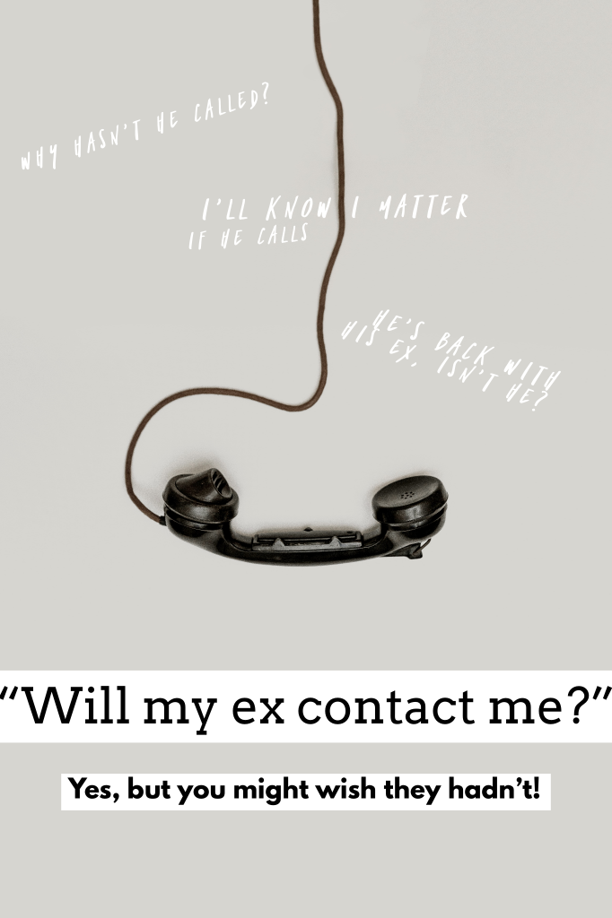 The Big Question: Will he contact me? Will my ex reach out?