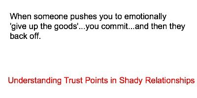 When someone pushes you to give emotionally 'give up the goods'...you commit...and then they back off.