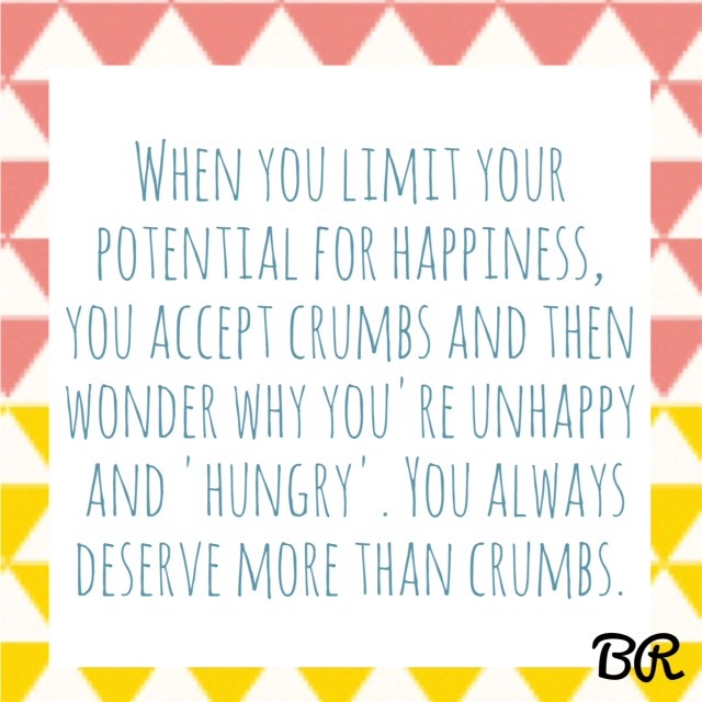 You always deserve more than crumbs.