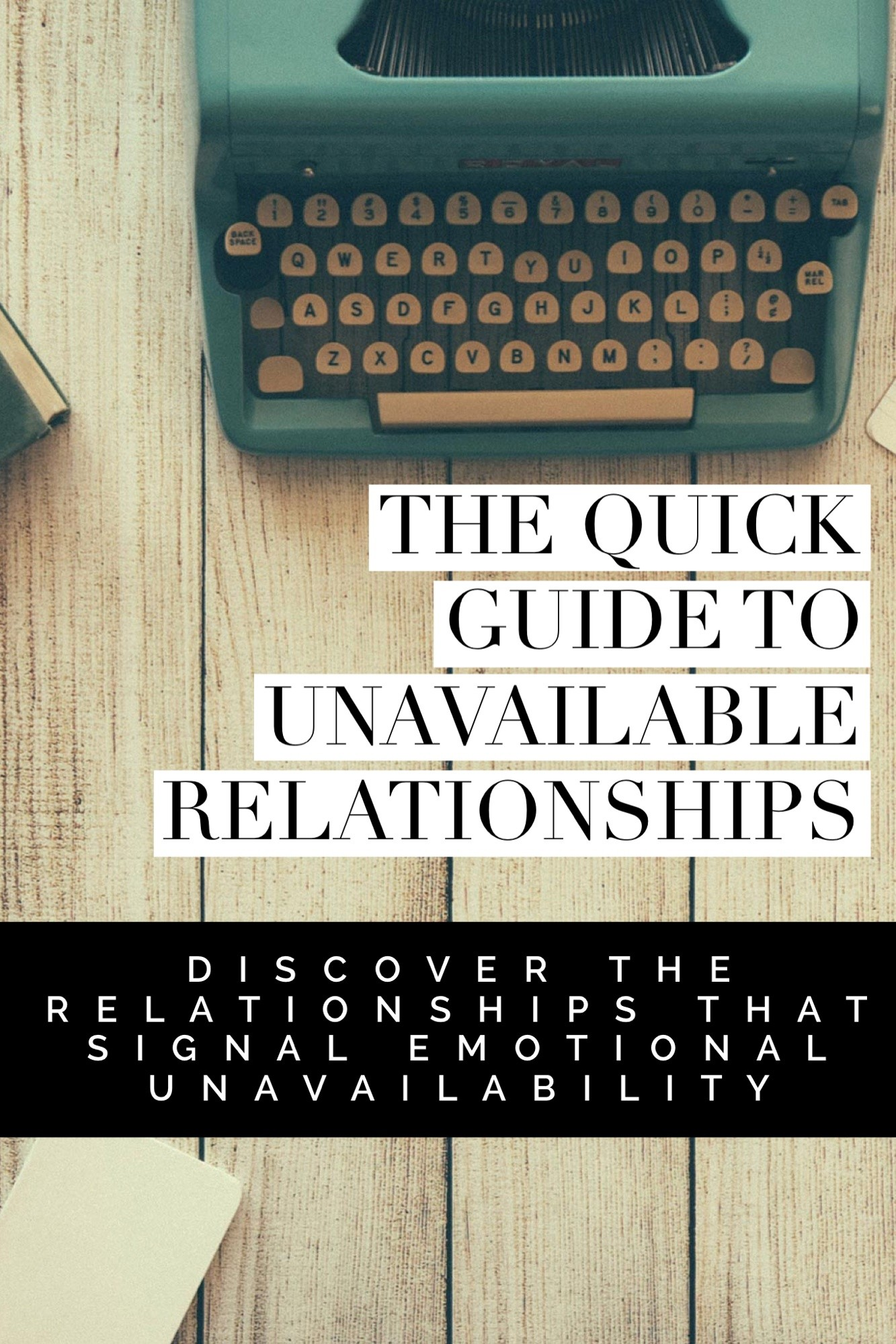 The Quick Guide To Unavailable Relationships : discover the relationships that signal emotional unavailability