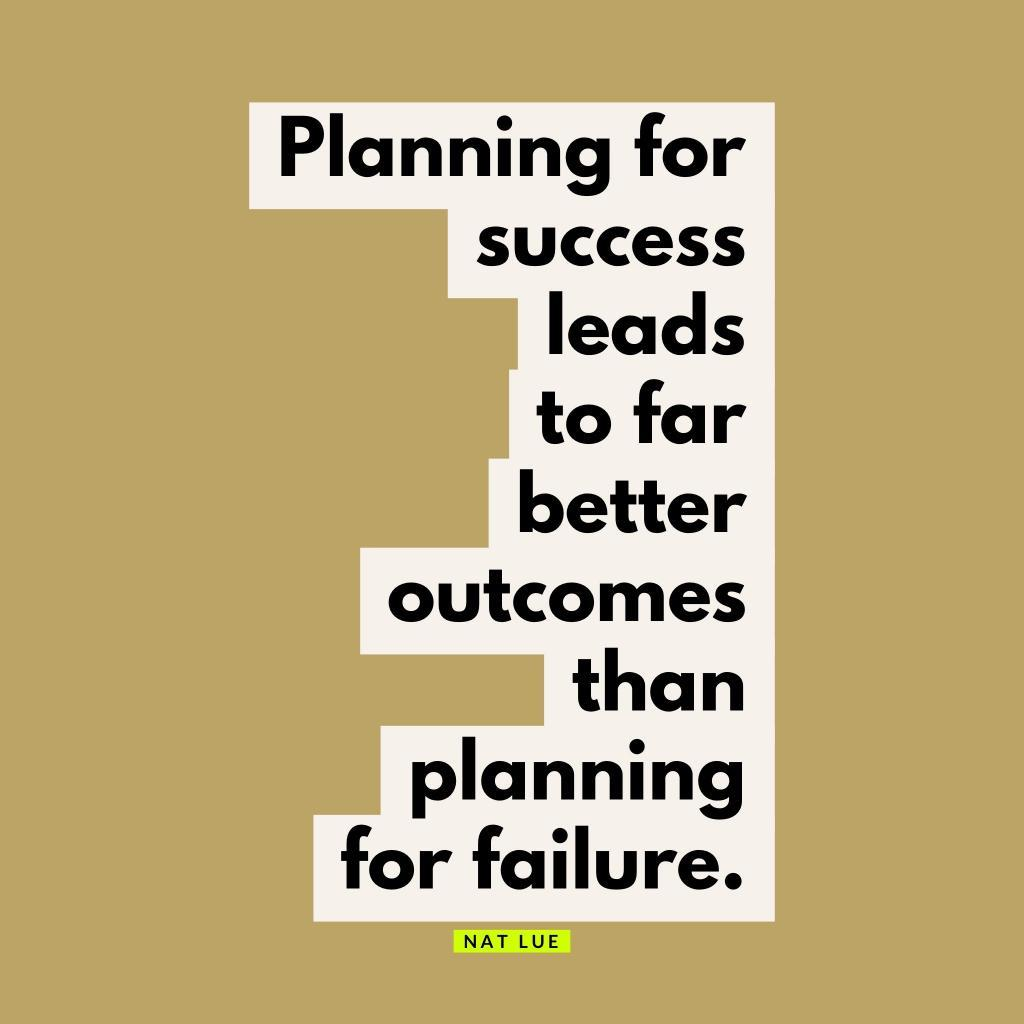 Planning for success leads to far better outcomes than planning for failure. Natalie Lue, Baggage Reclaim. Quote about believing the worst about yourself