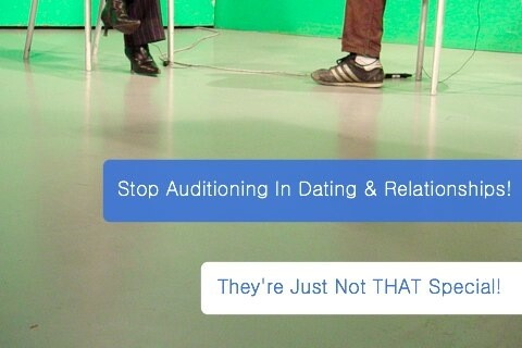 stop auditioning in dating and relationships