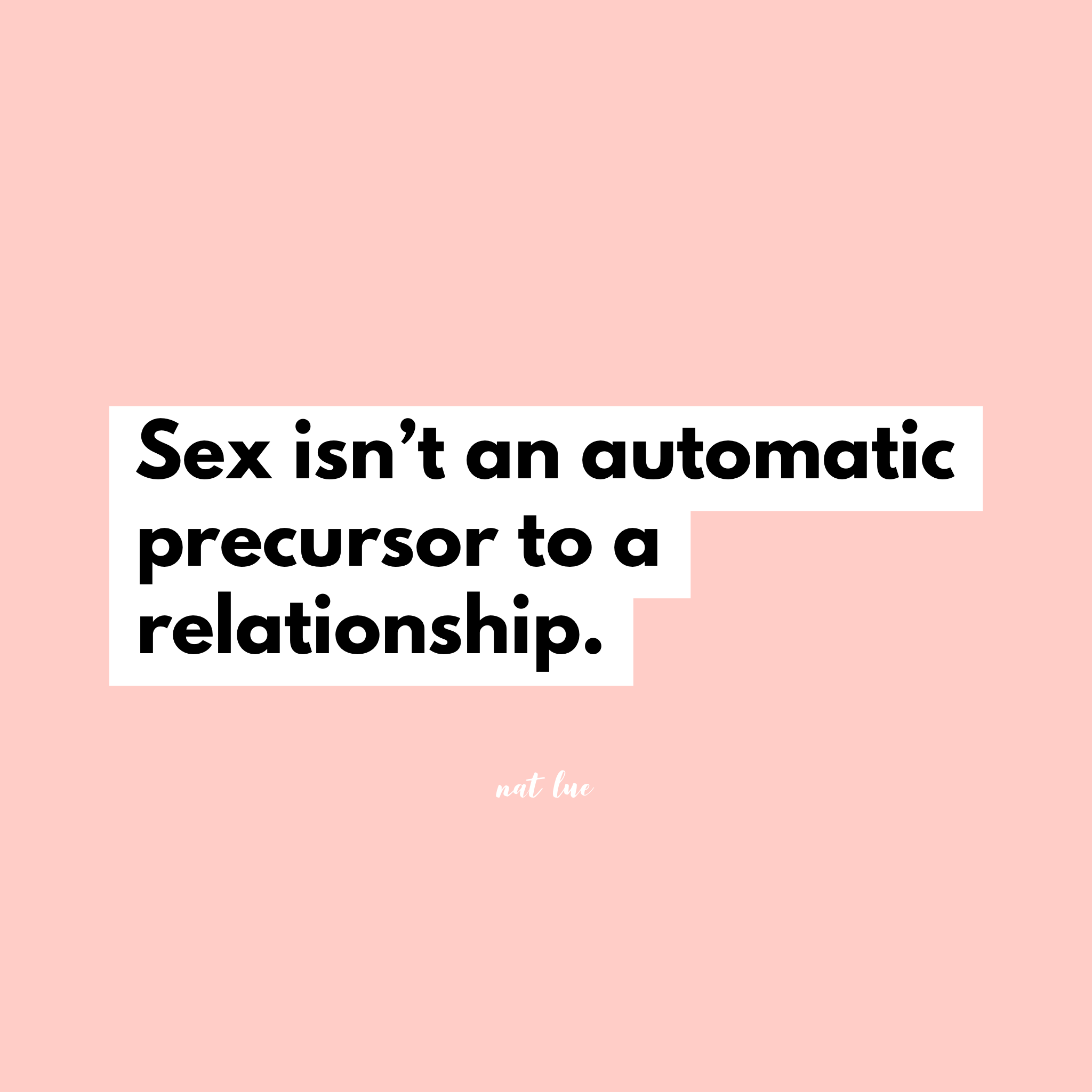 Sex isn't an automatic precursor to a relationship.