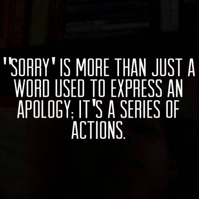 sorry is more than just a word used to express an apology - it's a series of actions