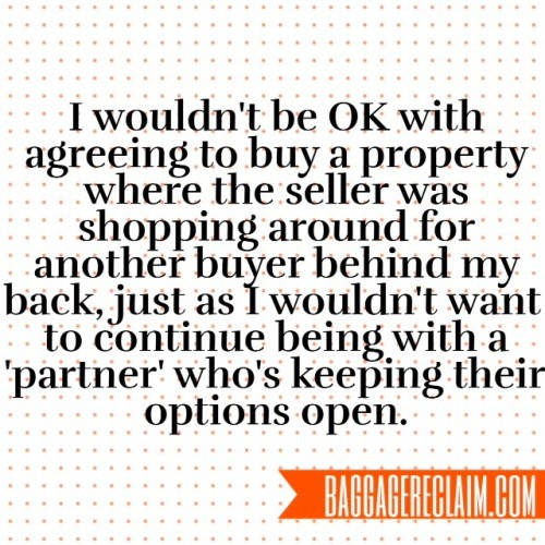 I wouldn't be ok with agreeing to buy a property where the seller was shopping around for another buyer behind my back, just as I wouldn't want to continue being with a 'partner' who's keepig their options open