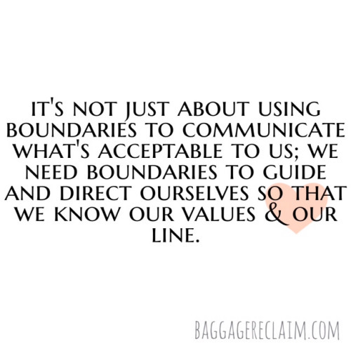 it's not just about using boundaries to communicate what's acceptable to us; we need boundaries to guide and direct ourselves so that we know our values and our line