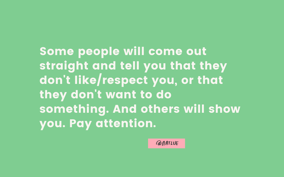 """""""Some people will come out straight and tell you that they don't like/respect you, or that they don't want to do something. And others will show you. Pay attention."""" @natliue Instagram Natalie Lue Baggage Reclaim. Quote to illustrate post about people imposing on you and your boundaries"""