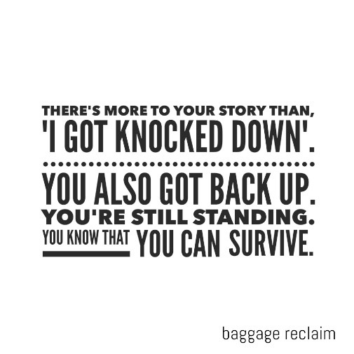 I got knocked down but I got up again