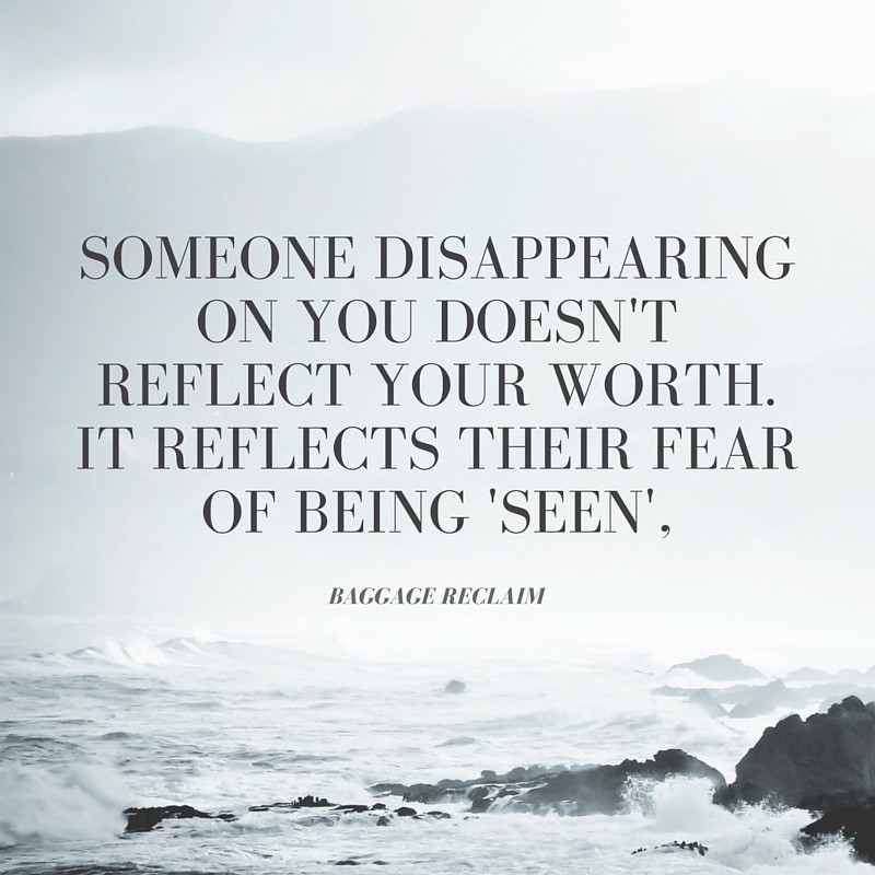 Someone disappearing on you doesn't reflect your worth. It reflects their fear of being'seen'