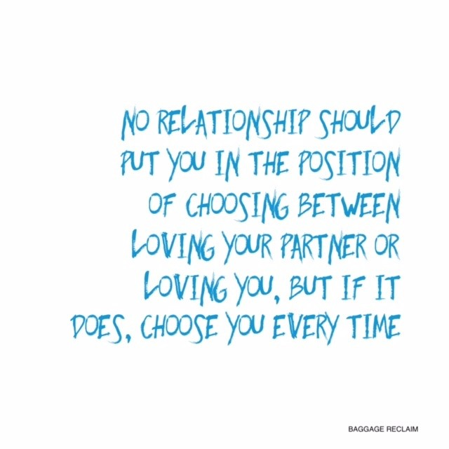 No relationship should put you in the position of choosing between loving you or your partner, but if it does, choose you every time