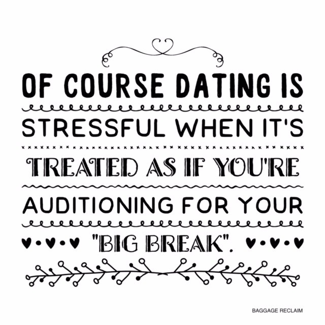 "Of course dating is stressful when it's treated as if it's your ""big break"""