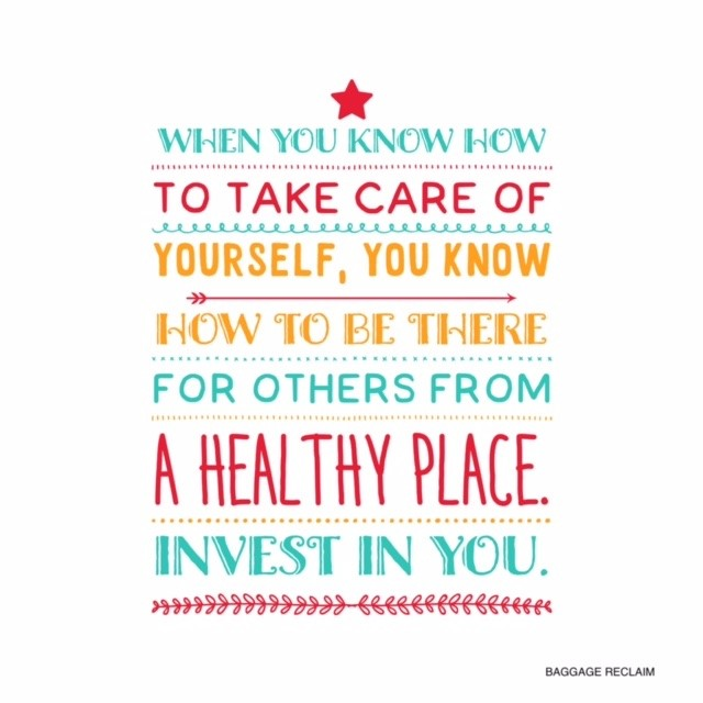 When you know how to take care of yourself, you know how to be there for others from a healthy place. Invest in you.