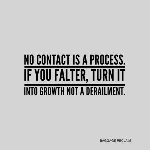 No contact is a process. If you falter, turn into growth not a derailment.