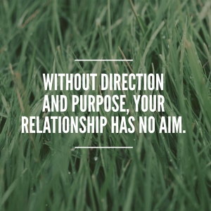 Without direction and purpose, a relationship has no aim