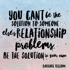 you-cant-be-the-solution-to-someone-elses-problems