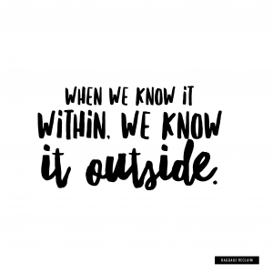 When we know it within, we know it outside.