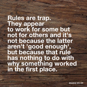 Rules are a trap. They appear to work for some but not for others and it's not because the latter aren't 'good enough', but because that rule has nothing to do with why something worked in the first place.