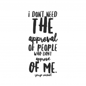 I don't need the approval of people who don't approve of me.