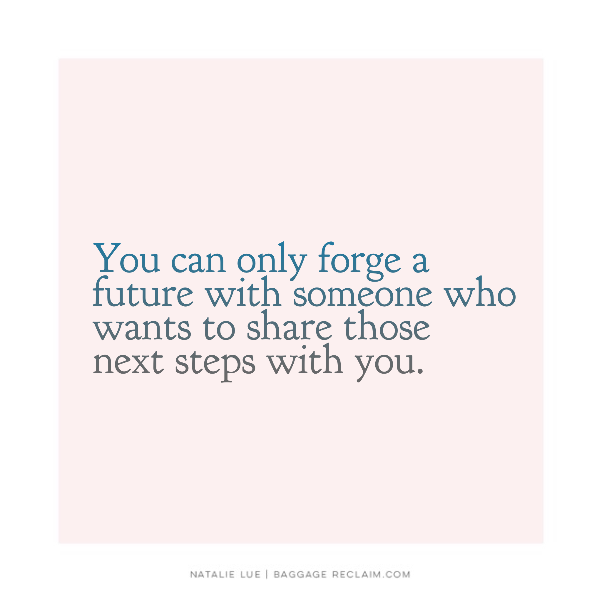 You can only forge a relationship with someone who wants to share the next steps with you.